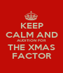 KEEP CALM AND AUDITION FOR THE XMAS FACTOR - Personalised Poster A1 size