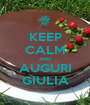 KEEP CALM AND AUGURI GIULIA - Personalised Poster A1 size