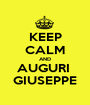 KEEP CALM AND AUGURI  GIUSEPPE - Personalised Poster A1 size