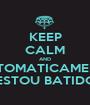 KEEP CALM AND AUTOMATICAMENTE ESTOU BATIDO - Personalised Poster A1 size