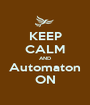 KEEP CALM AND Automaton ON - Personalised Poster A1 size