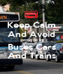 Keep Calm And Avoid getting hit by Buses Cars And Trains - Personalised Poster A1 size