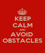 KEEP CALM AND AVOID  OBSTACLES - Personalised Poster A1 size