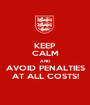 KEEP CALM AND AVOID PENALTIES AT ALL COSTS! - Personalised Poster A1 size