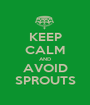 KEEP CALM AND AVOID SPROUTS - Personalised Poster A1 size