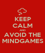 KEEP CALM AND AVOID THE MINDGAMES - Personalised Poster A1 size