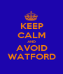 KEEP CALM AND AVOID WATFORD - Personalised Poster A1 size