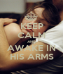 KEEP CALM AND AWAKE IN HIS ARMS - Personalised Poster A1 size
