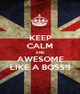 KEEP CALM AND AWESOME LIKE A BOSS!!! - Personalised Poster A1 size