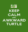 KEEP CALM AND AWKWARD TURTLE - Personalised Poster A1 size