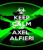 KEEP CALM AND AXEL  ALFIERI - Personalised Poster A1 size