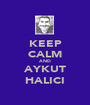 KEEP CALM AND AYKUT HALICI - Personalised Poster A1 size