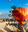 KEEP CALM AND AYUDAME A VIAJAR!! - Personalised Poster A1 size