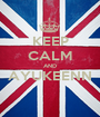 KEEP CALM AND AYUKEENN  - Personalised Poster A1 size