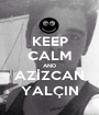 KEEP CALM AND AZİZCAN YALÇIN - Personalised Poster A1 size