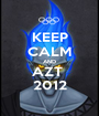 KEEP CALM AND AZT  2012 - Personalised Poster A1 size