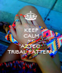 KEEP CALM AND AZTEC  TRIBAL PATTERN - Personalised Poster A1 size