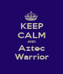 KEEP CALM AND Aztec Warrior - Personalised Poster A1 size