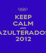 KEEP CALM AND AZULTERADOS 2012 - Personalised Poster A1 size