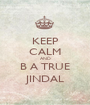 KEEP CALM AND B A TRUE JINDAL - Personalised Poster A1 size