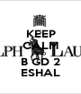 KEEP CALM AND B GD 2 ESHAL - Personalised Poster A1 size