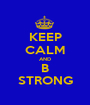 KEEP CALM AND B STRONG - Personalised Poster A1 size