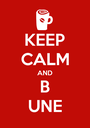 KEEP CALM AND B UNE - Personalised Poster A1 size