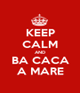 KEEP CALM AND BA CACA A MARE - Personalised Poster A1 size