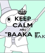 """KEEP CALM AND """"BAAKA !!""""  - Personalised Poster A1 size"""