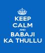 KEEP CALM AND BABAJI KA THULLU - Personalised Poster A1 size