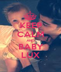 KEEP CALM AND BABY LUX - Personalised Poster A1 size