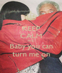 KEEP CALM AND Baby you can turn me on - Personalised Poster A1 size