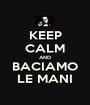 KEEP CALM AND BACIAMO LE MANI - Personalised Poster A1 size