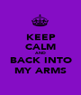 KEEP CALM AND BACK INTO MY ARMS - Personalised Poster A1 size