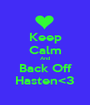 Keep Calm And Back Off Hasten<3 - Personalised Poster A1 size