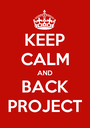 KEEP CALM AND BACK PROJECT - Personalised Poster A1 size