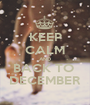 KEEP CALM AND BACK TO  DECEMBER - Personalised Poster A1 size