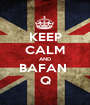 KEEP CALM AND BAFAN  Q - Personalised Poster A1 size