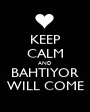 KEEP CALM AND BAHTIYOR WILL COME - Personalised Poster A1 size