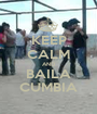 KEEP CALM AND BAILA CUMBIA - Personalised Poster A1 size