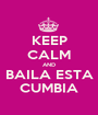 KEEP CALM AND BAILA ESTA CUMBIA - Personalised Poster A1 size