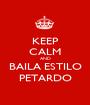 KEEP CALM AND BAILA ESTILO PETARDO - Personalised Poster A1 size