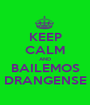 KEEP CALM AND BAILEMOS DRANGENSE - Personalised Poster A1 size