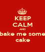 KEEP CALM AND bake me some cake - Personalised Poster A1 size