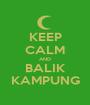 KEEP CALM AND BALIK KAMPUNG - Personalised Poster A1 size
