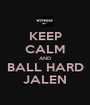 KEEP CALM AND BALL HARD JALEN - Personalised Poster A1 size