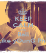 KEEP CALM AND Ball Like yOunG Phil - Personalised Poster A1 size