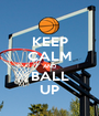 KEEP CALM AND BALL UP - Personalised Poster A1 size