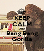 KEEP CALM AND Bang Bang Gorilla - Personalised Poster A1 size