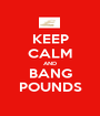KEEP CALM AND BANG POUNDS - Personalised Poster A1 size